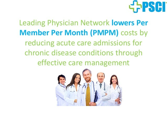 Leading Physician Network lowers Per Member Per Month (PMPM) costs by reducing acute care admissions for chronic disease c...
