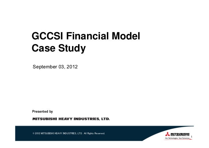 GCCSI Financial ModelCase StudySeptember 03, 2012Presented by© 2012 MITSUBISHI HEAVY INDUSTRIES, LTD. All Rights Reserved....