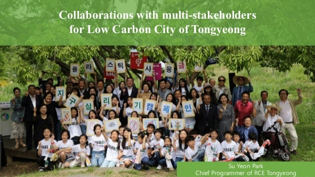 Collaborations with multi-stakeholders for Low Carbon City of Tongyeong Su Yeon Park Chief Programmer of RCE Tongyeong