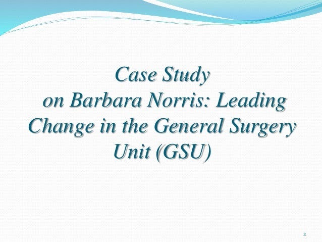 barbara norris leading change in the general surgery unit essay Essays on barbara norris leading change in the general surgery unit for students to reference for free 1 - 60.