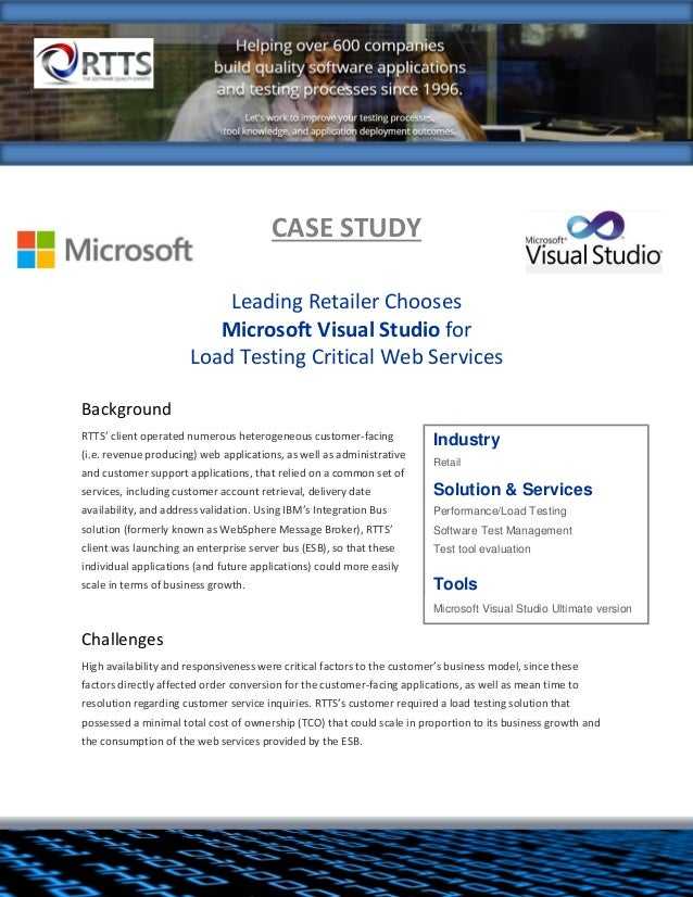 CASE STUDY Leading Retailer Chooses Microsoft Visual Studio for Load Testing Critical Web Services Background RTTS' client...