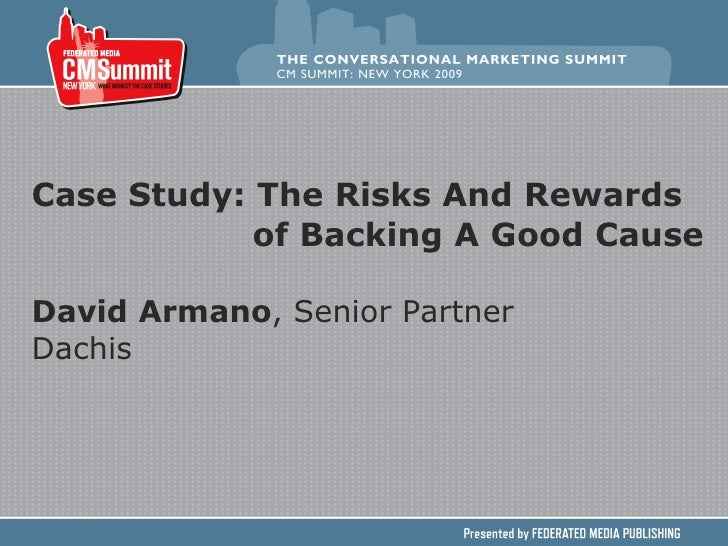 Case Study: The Risks And Rewards   of Backing A Good Cause David Armano , Senior Partner Dachis