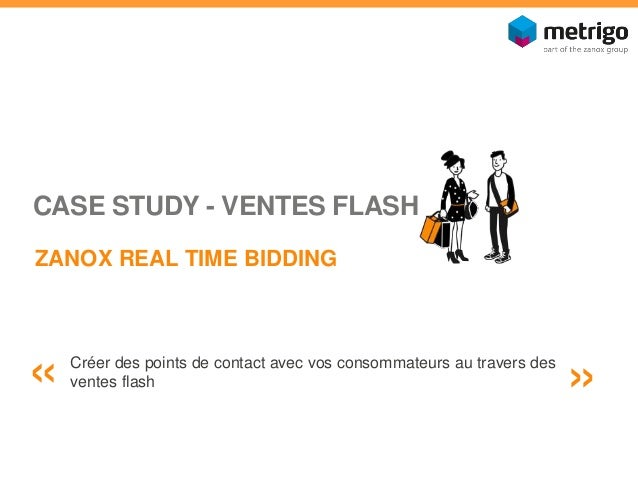 CASE STUDY - VENTES FLASH  ZANOX REAL TIME BIDDING  « Créer des points de contact avec vos consommateurs au travers des  v...