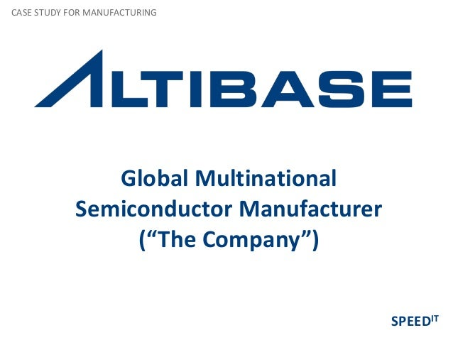 """Global Multinational Semiconductor Manufacturer (""""The Company"""") CASE STUDY FOR MANUFACTURING SPEEDIT"""