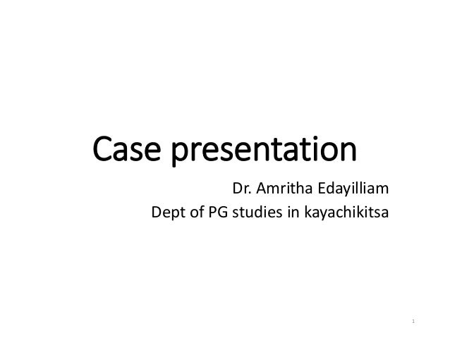 Case presentation Dr. Amritha Edayilliam Dept of PG studies in kayachikitsa 1
