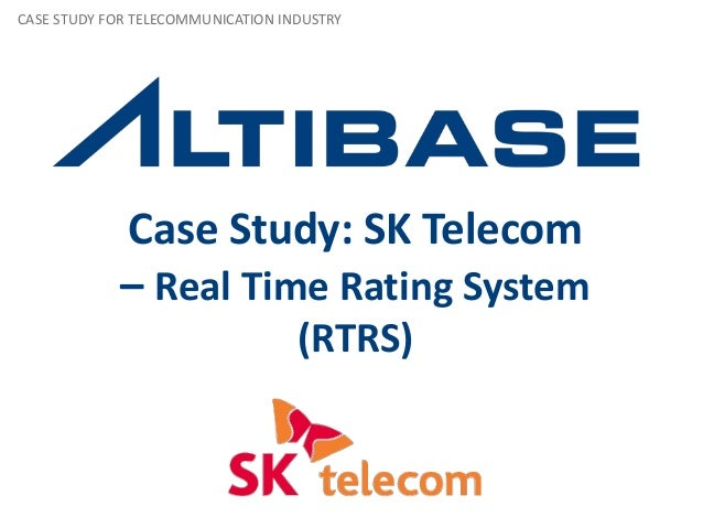 Case Study: SK Telecom – Real Time Rating System (RTRS) CASE STUDY FOR TELECOMMUNICATION INDUSTRY
