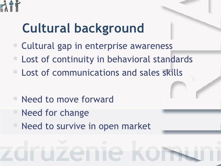 Cultural background <ul><li>Cultural gap in enterprise  awareness  </li></ul><ul><li>Lost of continuity in behavioral stan...