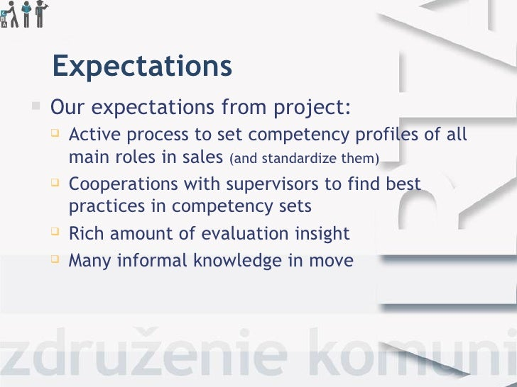 Expectations <ul><li>Our expectations from project: </li></ul><ul><ul><li>Active process to set competency profiles of all...