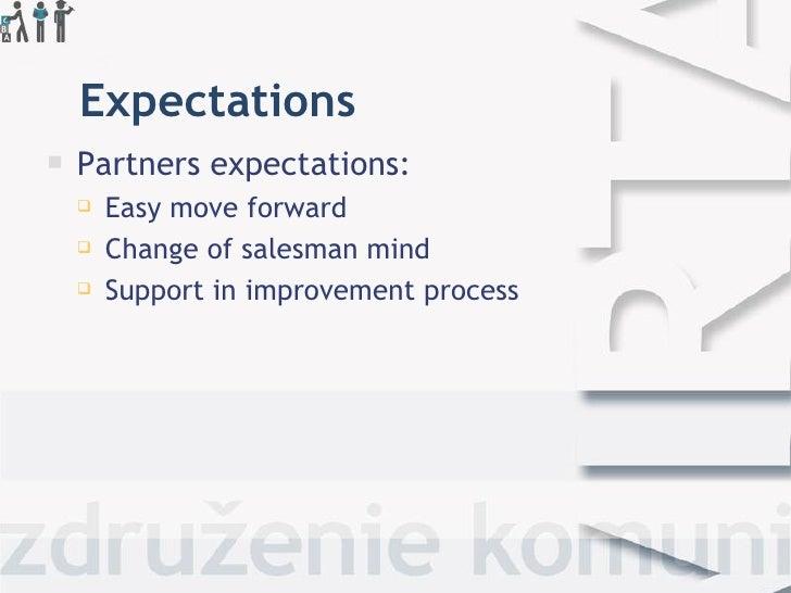 Expectations <ul><li>Partners expectations: </li></ul><ul><ul><li>Easy move forward </li></ul></ul><ul><ul><li>Change of s...
