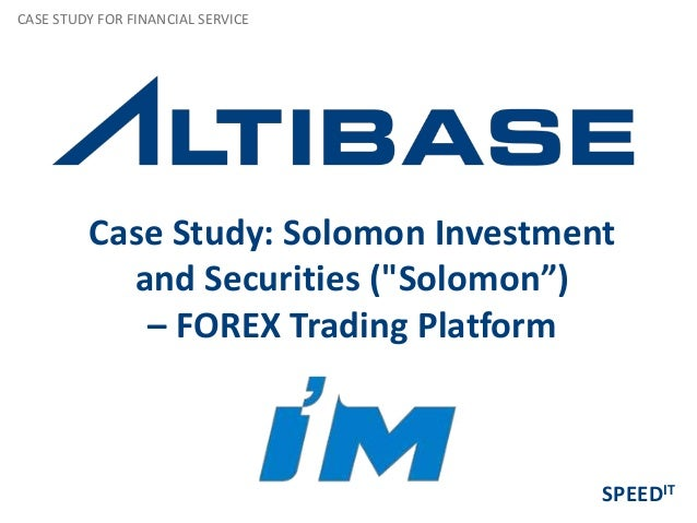 """Case Study: Solomon Investment and Securities (""""Solomon"""") – FOREX Trading Platform CASE STUDY FOR FINANCIAL SERVICE SPEEDIT"""