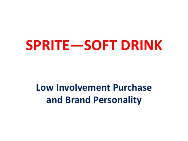 SPRITE—SOFT DRINK Low Involvement Purchase and Brand Personality