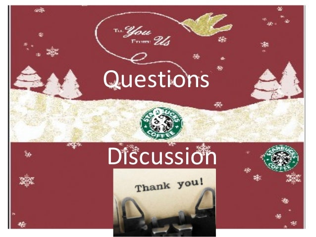 starbucks discussion questions case study Free starbucks case study papers, essays, and research papers  this case  study involves three questions: 1) should starbucks continue its expansion in  china  the following discussion will present a thorough analysis of main  political,.