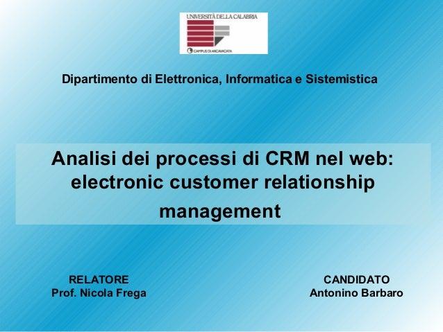 Dipartimento di Elettronica, Informatica e Sistemistica  Analisi dei processi di CRM nel web: electronic customer relation...
