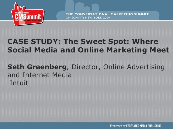 CASE STUDY: The Sweet Spot: Where Social Media and Online Marketing Meet   Seth Greenberg , Director, Online Advertising a...