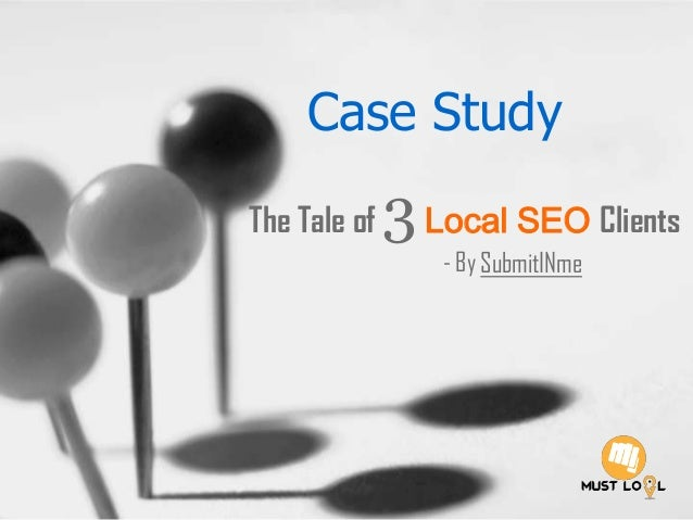 Case StudyThe Tale of 3Local SEO Clients- By SubmitINme