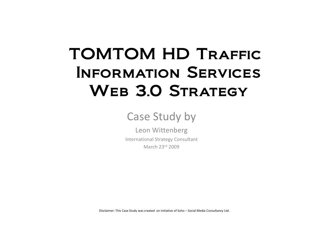 TOMTOM HD Traffic  Information Services    Web 3.0 Strategy                       Case Study by                           ...