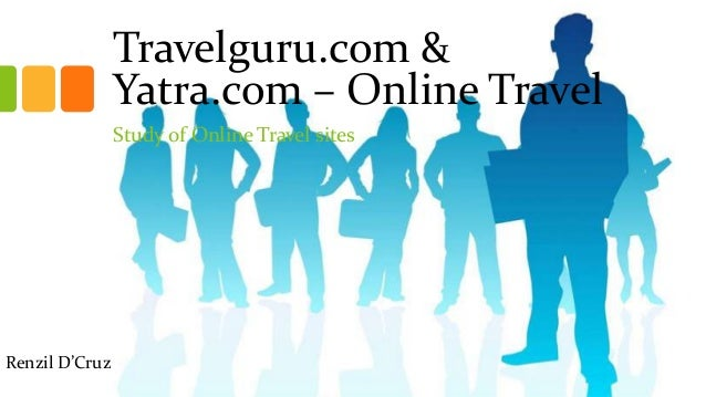 Travelguru.com & Yatra.com – Online Travel Study of Online Travel sites Renzil D'Cruz