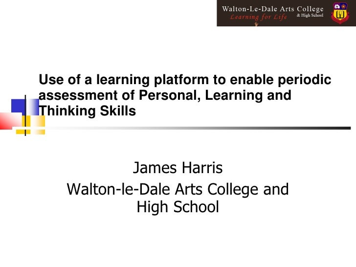 Use of a learning platform to enable periodic assessment of Personal, Learning and Thinking Skills                 James H...