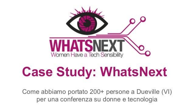 Come abbiamo portato 200+ persone a Dueville (VI) per una conferenza su donne e tecnologia Case Study: WhatsNext