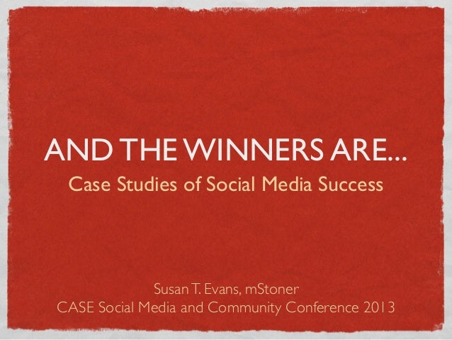 AND THE WINNERS ARE... Case Studies of Social Media Success             Susan T. Evans, mStonerCASE Social Media and Commu...