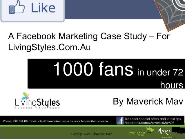 A Facebook Marketing Case Study – ForLivingStyles.Com.Au          1000 fans in under 72                     in under 72   ...