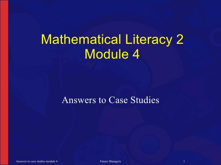 Mathematical Literacy 2                          Module 4                                      Answers to Case Studies    ...