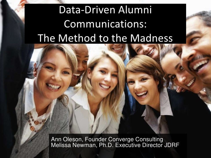 Data-Driven Alumni     Communications:The Method to the Madness  Ann Oleson, Founder Converge Consulting  Melissa Newman, ...