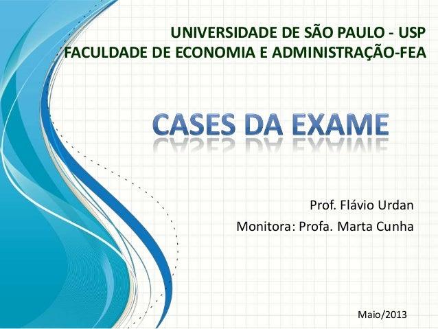 UNIVERSIDADE DE SÃO PAULO - USPFACULDADE DE ECONOMIA E ADMINISTRAÇÃO-FEAProf. Flávio UrdanMonitora: Profa. Marta CunhaMaio...