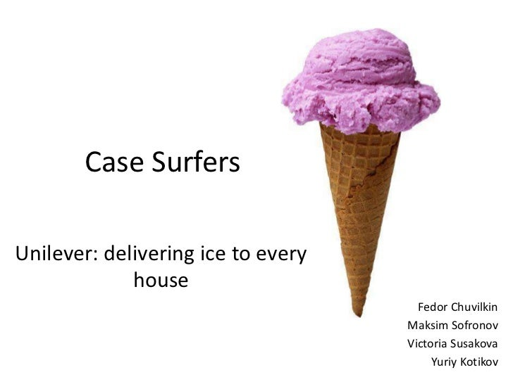 Case SurfersUnilever: delivering ice to every             house                                      Fedor Chuvilkin      ...