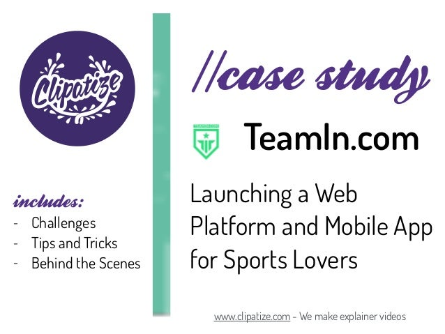 //case study Launching a Web Platform and Mobile App for Sports Lovers www.clipatize.com - We make explainer videos TeamIn...