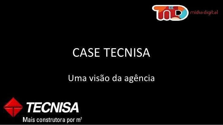 CASE TECNISA <br />Uma visão da agência<br />