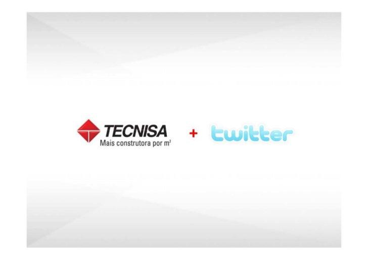 O Perfil da Tecnisa no Twitter foi criado em 20 de fevereiro de 2008.