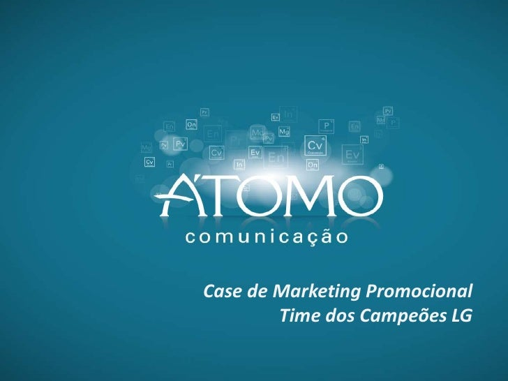 Case de Marketing Promocional        Time dos Campeões LG