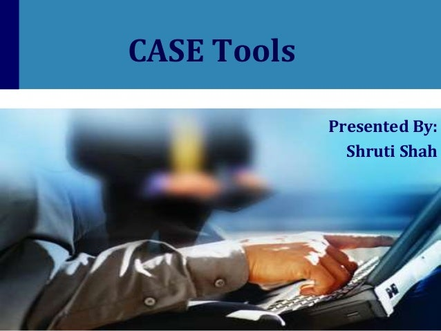 CASE Tools Presented By: Shruti Shah