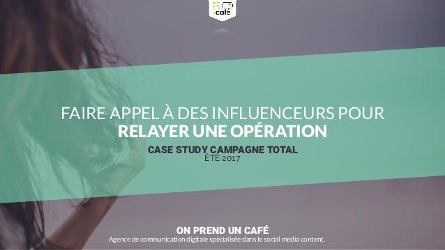 ON PREND UN CAFÉ Agence de communication digitale spécialisée dans le social media content. CASE STUDY CAMPAGNE TOTAL ÉTÉ ...