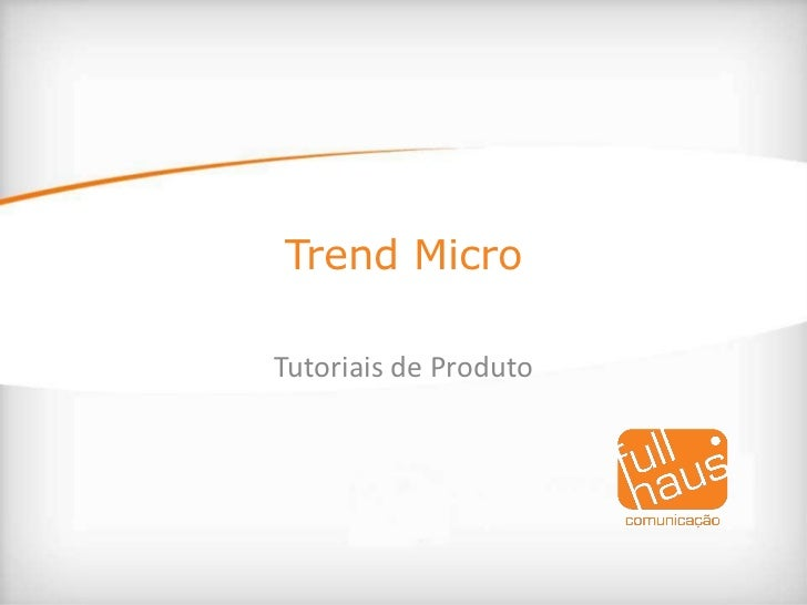 Trend Micro<br />Tutoriais de Produto<br />