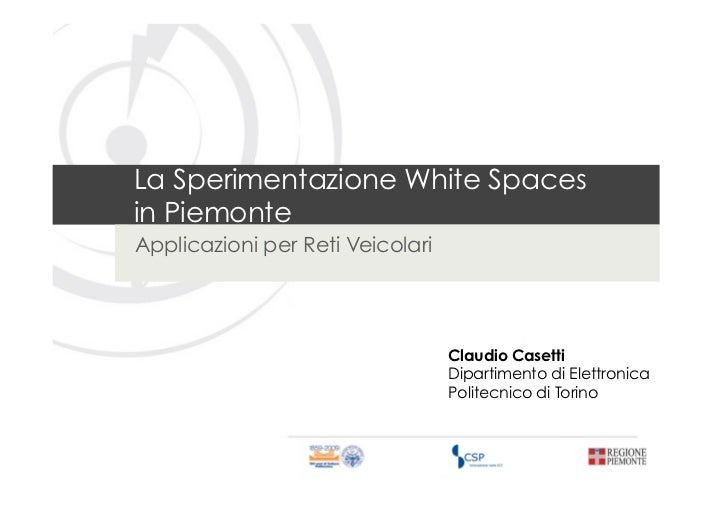 La Sperimentazione White Spacesin PiemonteApplicazioni per Reti Veicolari                                  Claudio Casetti...