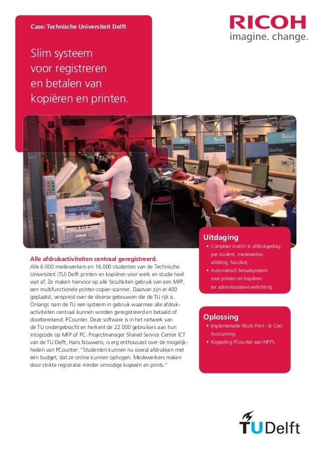 Case: Technische Universiteit Delft  Slim systeem voor registreren en betalen van kopiëren en printen.  Uitdaging • Compl...