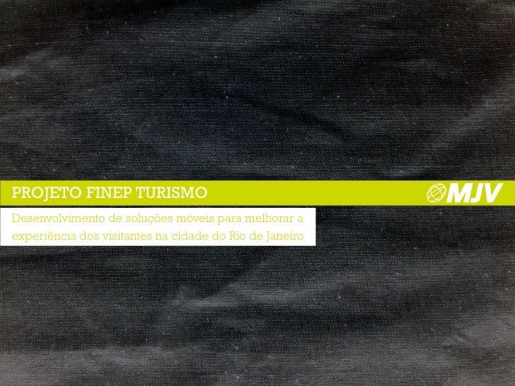 PROJETO FINEP TURISMO Desenvolvimento de soluções móveis para melhorar a experiência dos visitantes na cidade do Rio de Ja...