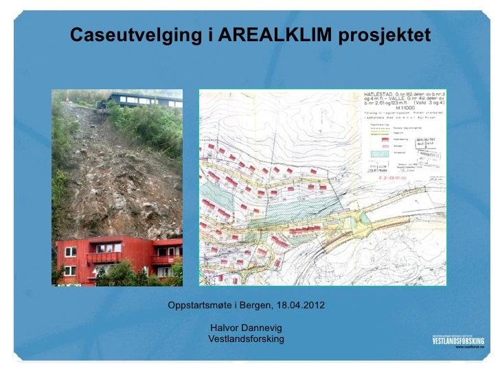 www.vestforsk.no        Caseutvelging i AREALKLIM prosjektet                   Oppstartsmøte i Bergen, 18.04.2012         ...