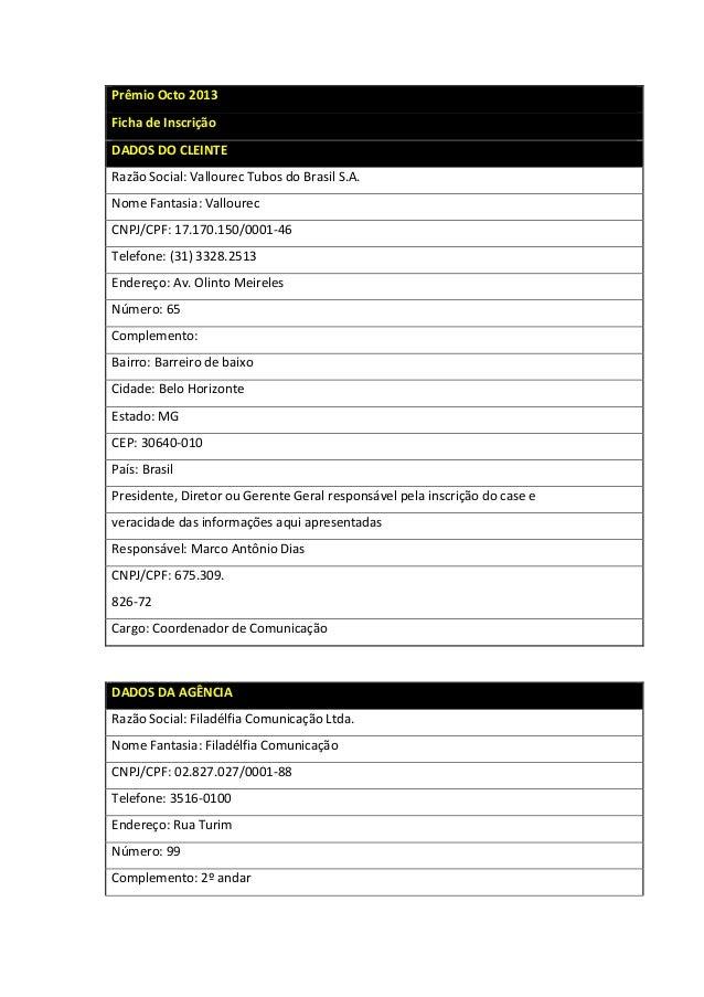 Prêmio  Octo  2013   Ficha  de  Inscrição     DADOS  DO  CLEINTE   Razão  Social:  Vallourec  Tu...