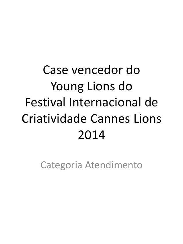 Case vencedor do Young Lions do Festival Internacional de Criatividade Cannes Lions 2014 Categoria Atendimento