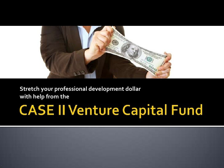 Stretch your professional development dollar <br />with help from the<br />CASE II Venture Capital Fund<br />
