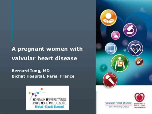 A pregnant women with valvular heart disease Bernard Iung, MD Bichat Hospital, Paris, France