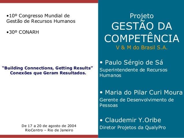 """•10º Congresso Mundial de Gestão de Recursos Humanos •30º CONARH  Projeto  GESTÃO DA COMPETÊNCIA V & M do Brasil S.A.  """"Bu..."""