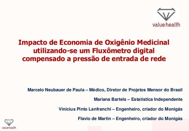 Impacto de Economia de Oxigênio Medicinal utilizando-se um Fluxômetro digital compensado a pressão de entrada de rede Marc...