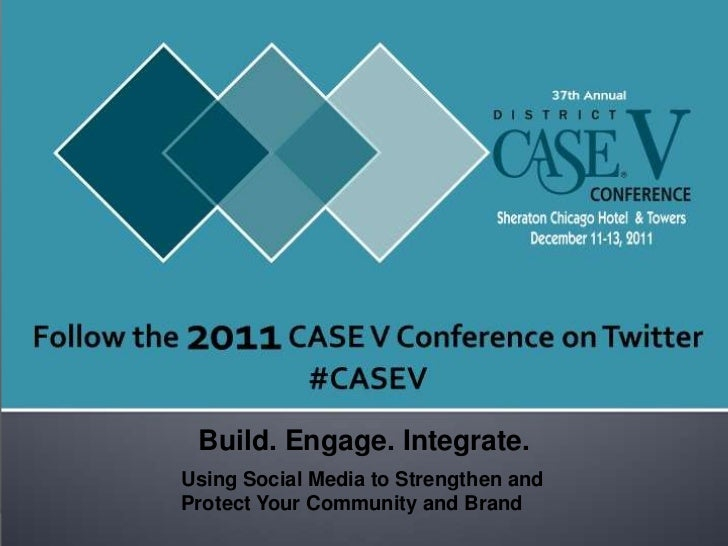 Build. Engage. Integrate.Using Social Media to Strengthen andProtect Your Community and Brand