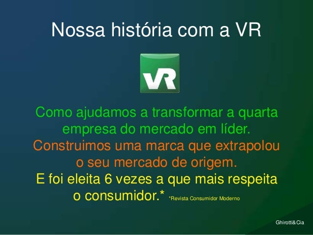 Ghirotti&Cia Nossa história com a VR Como ajudamos a transformar a quarta empresa do mercado em líder. Construimos uma mar...