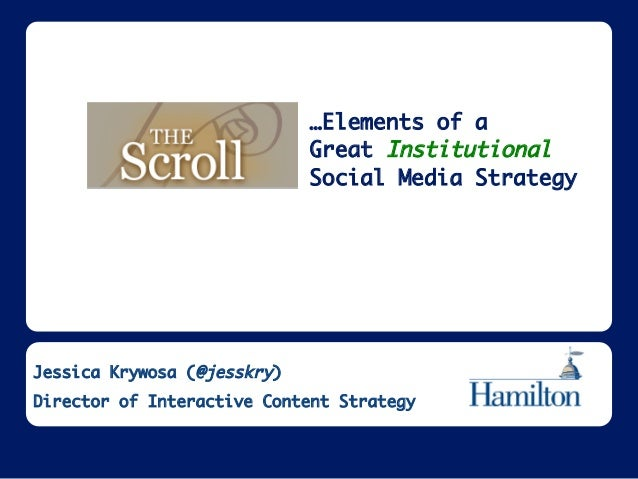 …Elements of a        Great Institutional        Social Media Strategy  Jessica Krywosa (@jesskry)  Director of Interactiv...