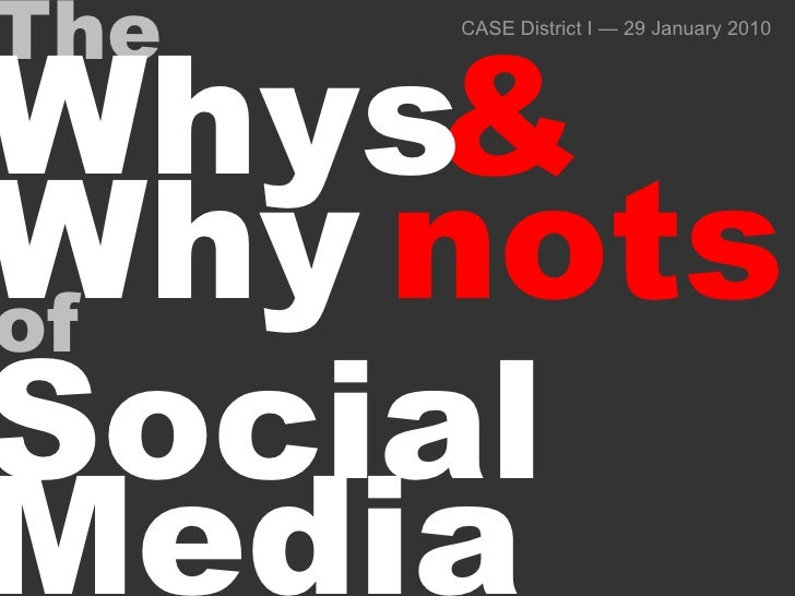 CASE District I — 29 January 2010 <ul><li>Social </li></ul>of Why  The & Whys  nots Media